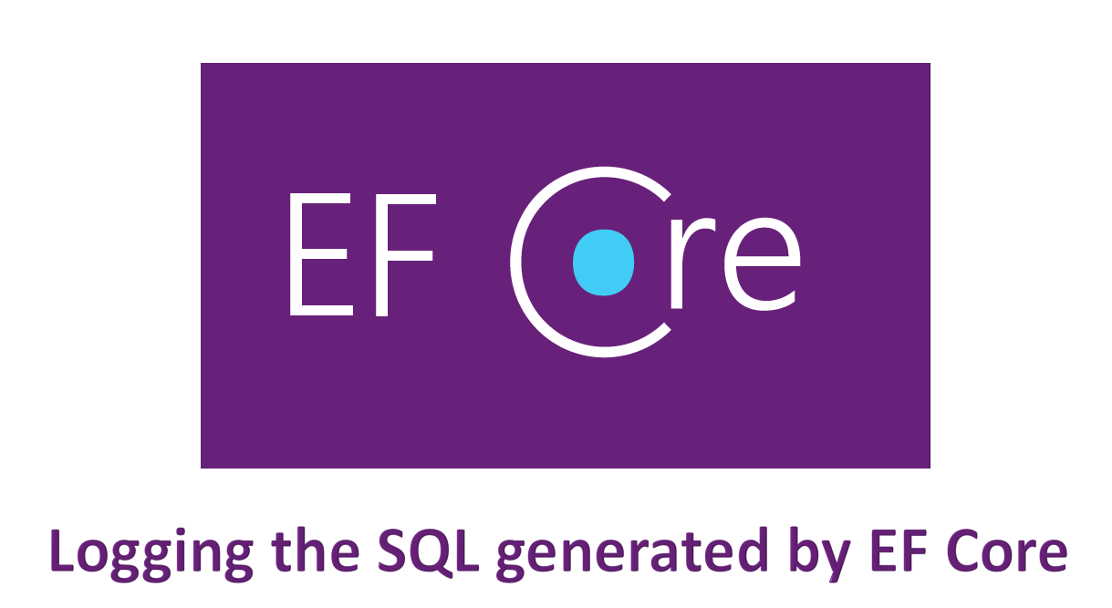 How to View the SQL Generated by Entity Framework Core using .NET Core's built in Logging