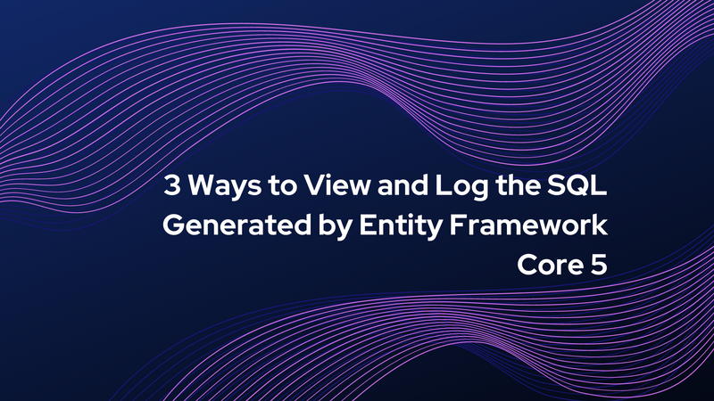 3 Ways to View and Log the SQL Generated by Entity Framework Core 5